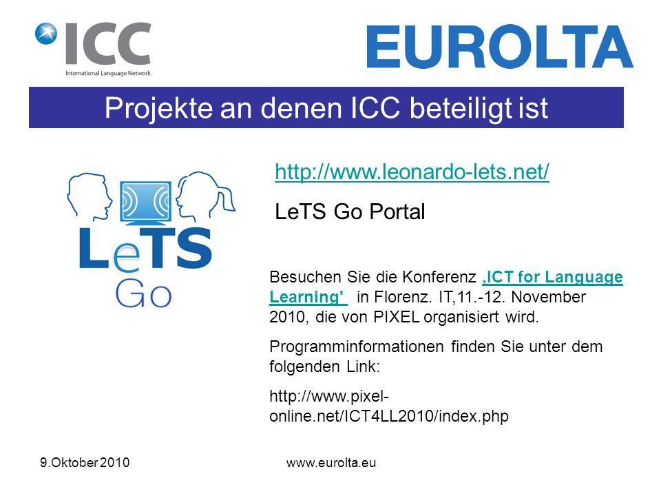 9.Oktober 2010 www.eurolta.eu Projekte an denen ICC beteiligt ist http://www.leonardo-lets.net/ LeTS Go Portal Besuchen Sie die Konferenz ICT for Language Learning in Florenz.