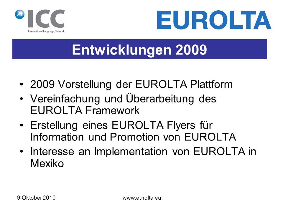 9.Oktober 2010 www.eurolta.eu 2009 Vorstellung der EUROLTA Plattform Vereinfachung und Überarbeitung des EUROLTA Framework Erstellung eines EUROLTA Flyers für Information und Promotion von EUROLTA Interesse an Implementation von EUROLTA in Mexiko Entwicklungen 2009