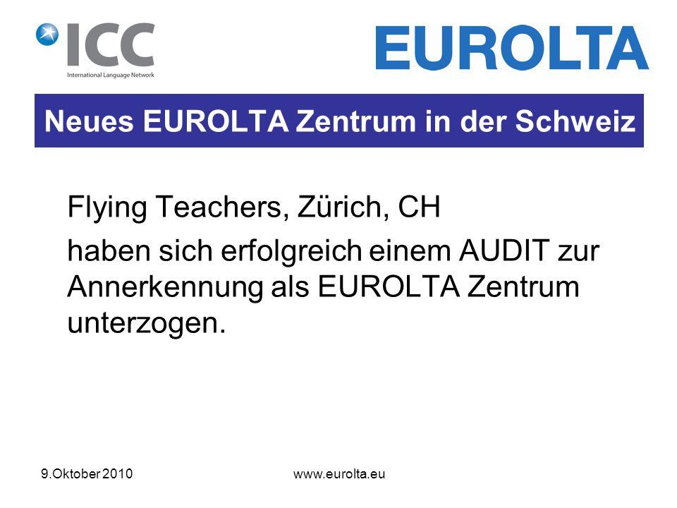 9.Oktober 2010 www.eurolta.eu Neues EUROLTA Zentrum in der Schweiz Flying Teachers, Zürich, CH haben sich erfolgreich einem AUDIT zur Annerkennung als EUROLTA Zentrum unterzogen.