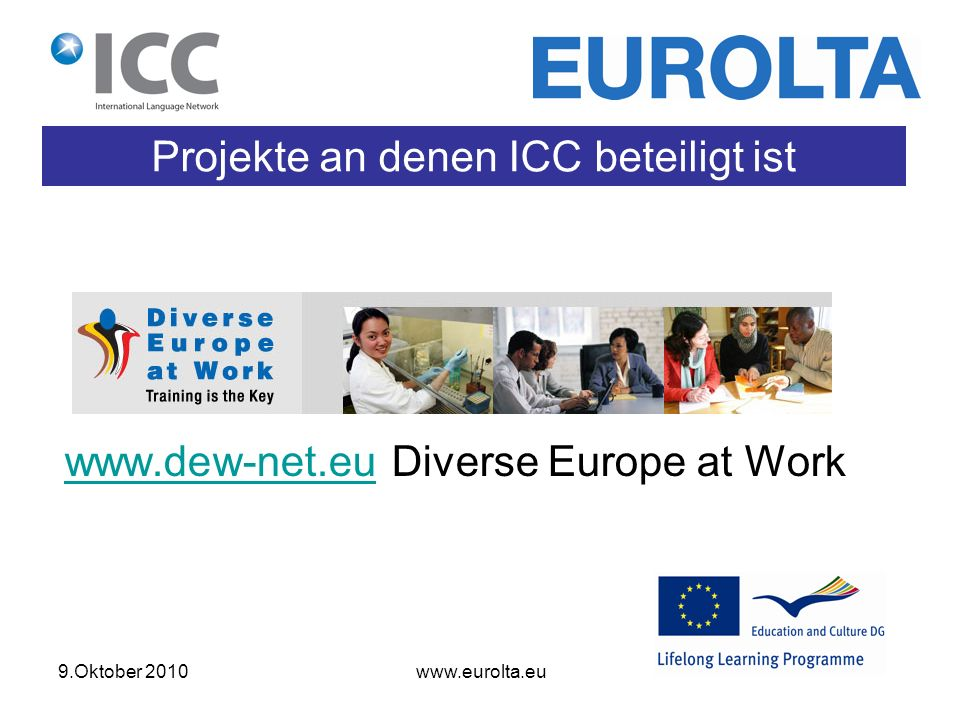 9.Oktober 2010 www.eurolta.eu Projekte an denen ICC beteiligt ist www.pellic.euwww.pellic.eu Practice Enterprise for Language Learning & International Communication