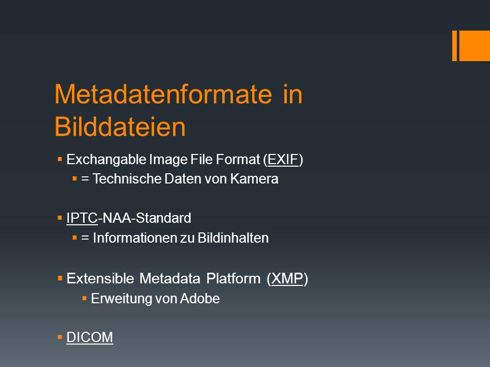 Metadatenformate in Bilddateien Exchangable Image File Format (EXIF) = Technische Daten von Kamera IPTC-NAA-Standard = Informationen zu Bildinhalten E
