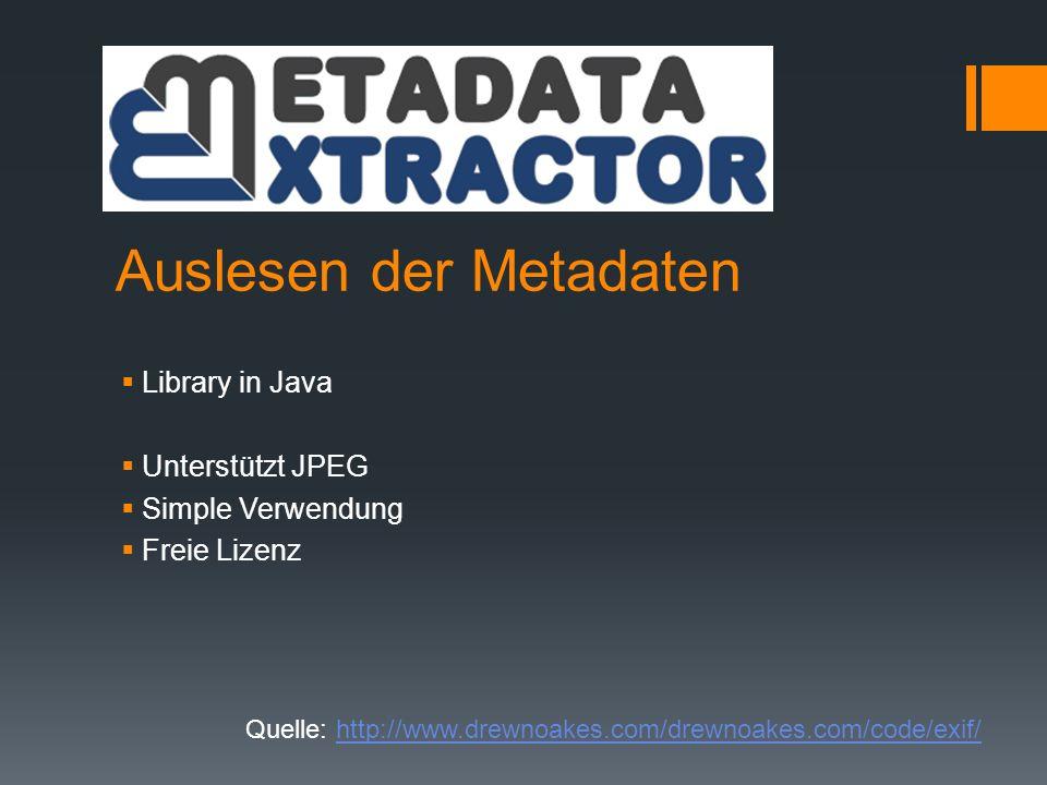 Auslesen der Metadaten Library in Java Unterstützt JPEG Simple Verwendung Freie Lizenz Quelle: http://www.drewnoakes.com/drewnoakes.com/code/exif/http