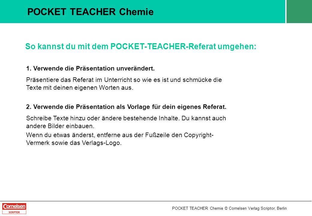 POCKET TEACHER Chemie © Cornelsen Verlag Scriptor, Berlin POCKET TEACHER Chemie So kannst du mit dem POCKET-TEACHER-Referat umgehen: 1. Verwende die P
