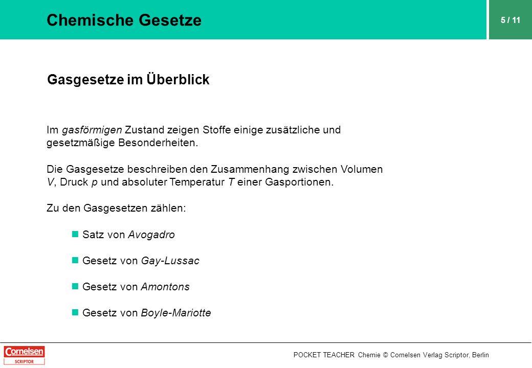 POCKET TEACHER Chemie © Cornelsen Verlag Scriptor, Berlin 5 / 11 Chemische Gesetze Gasgesetze im Überblick Im gasförmigen Zustand zeigen Stoffe einige