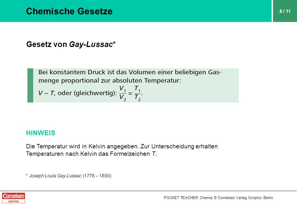 POCKET TEACHER Chemie © Cornelsen Verlag Scriptor, Berlin 8 / 11 Chemische Gesetze Gesetz von Gay-Lussac* HINWEIS Die Temperatur wird in Kelvin angege