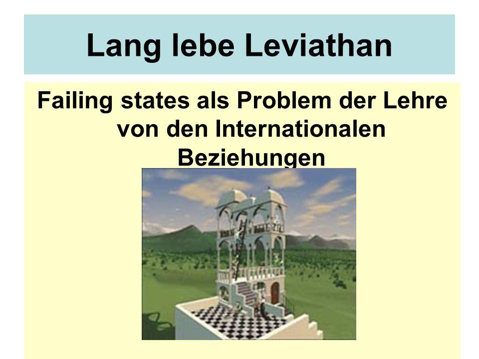 Lang lebe Leviathan Failing states als Problem der Lehre von den Internationalen Beziehungen