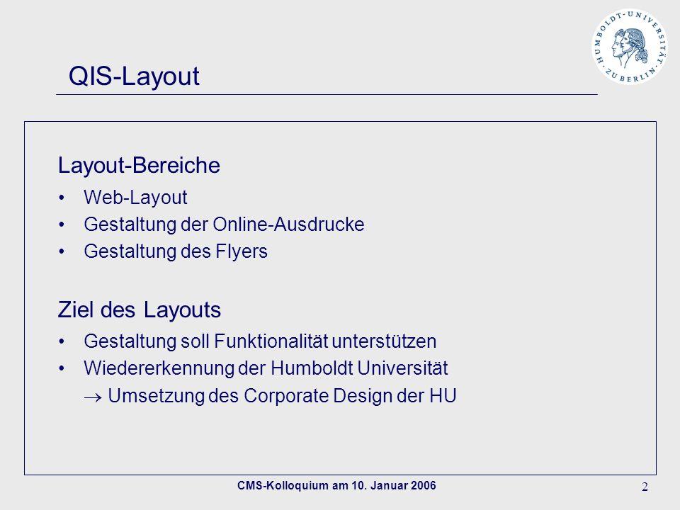 CMS-Kolloquium am 10. Januar 2006 2 QIS-Layout Layout-Bereiche Web-Layout Gestaltung der Online-Ausdrucke Gestaltung des Flyers Ziel des Layouts Gesta