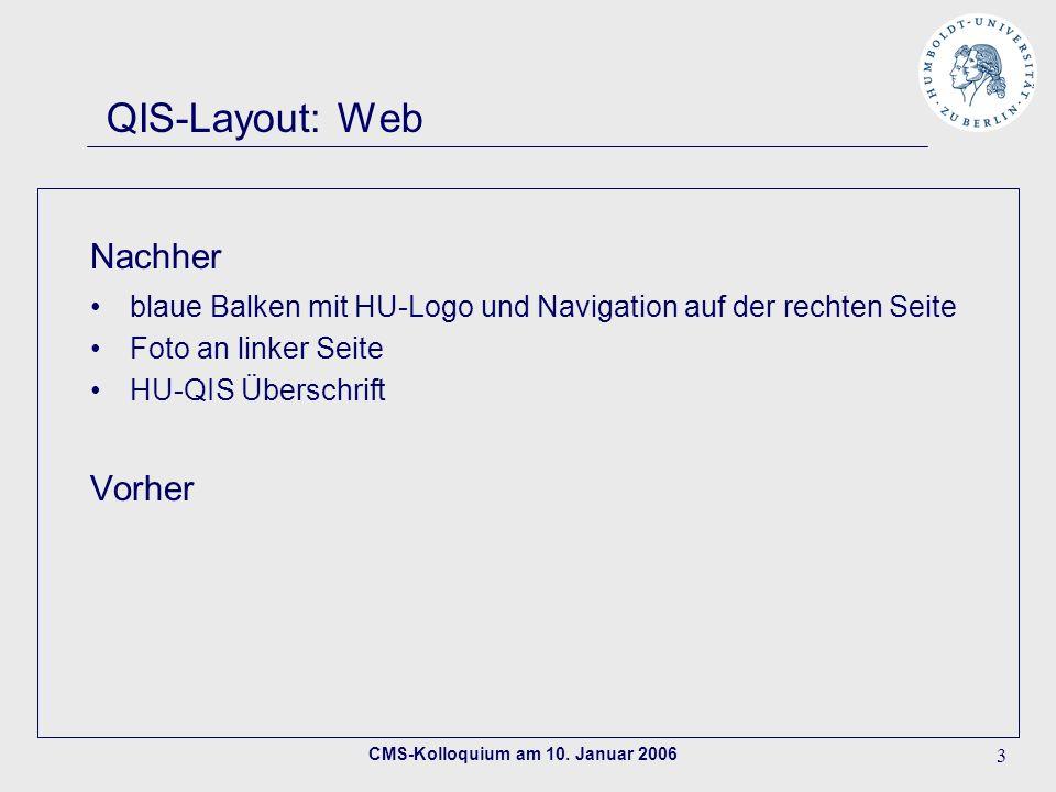 CMS-Kolloquium am 10. Januar 2006 3 QIS-Layout: Web Nachher blaue Balken mit HU-Logo und Navigation auf der rechten Seite Foto an linker Seite HU-QIS