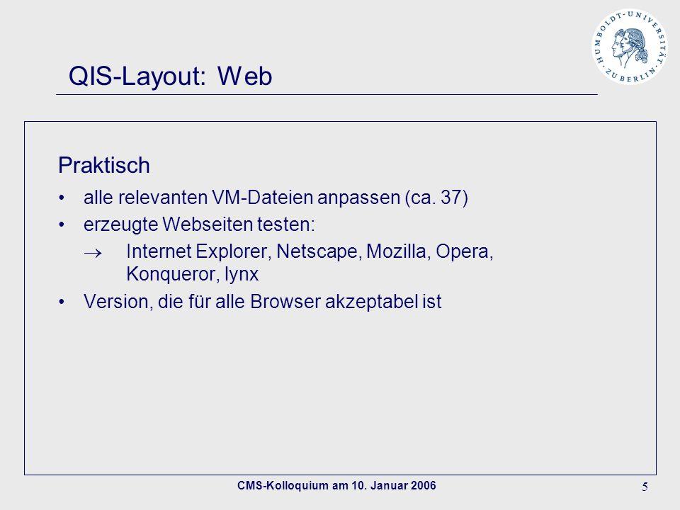 CMS-Kolloquium am 10. Januar 2006 5 QIS-Layout: Web Praktisch alle relevanten VM-Dateien anpassen (ca. 37) erzeugte Webseiten testen: Internet Explore