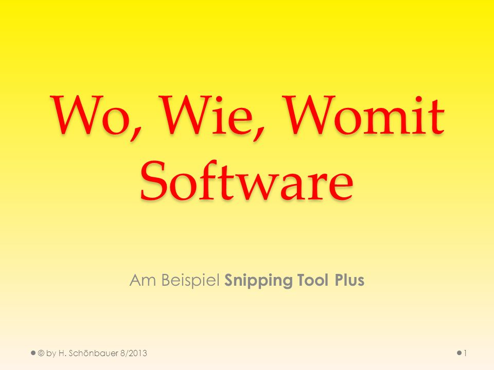 Wo, Wie, Womit Software Am Beispiel Snipping Tool Plus © by H. Schönbauer 8/20131