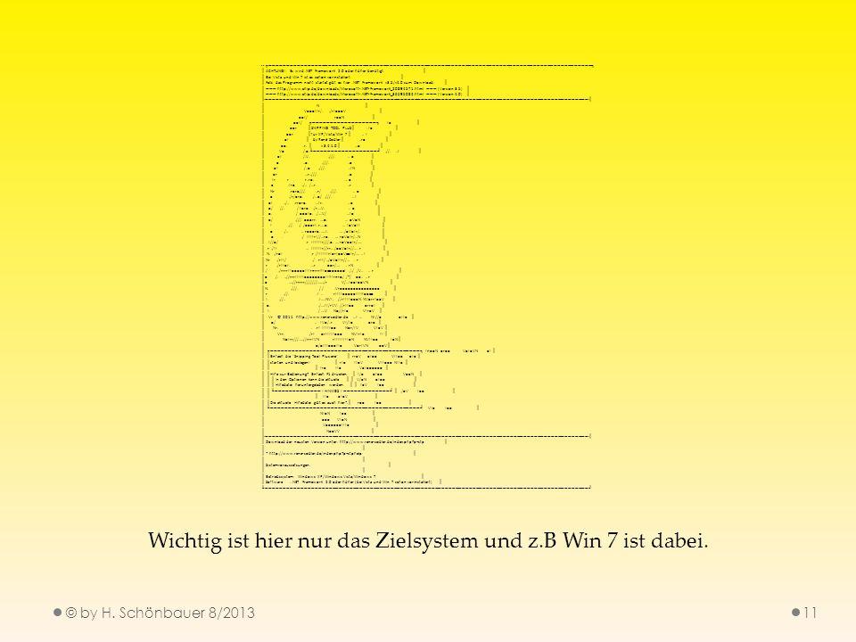 © by H. Schönbauer 8/201311 Wichtig ist hier nur das Zielsystem und z.B Win 7 ist dabei. -- ACHTUNG!: Es wird.NET Framework 2.0 oder höher benötigt. B