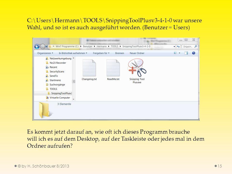 © by H. Schönbauer 8/201315 C:\Users\Hermann\TOOLS\SnippingToolPlusv3-4-1-0 war unsere Wahl, und so ist es auch ausgeführt worden. (Benutzer = Users)