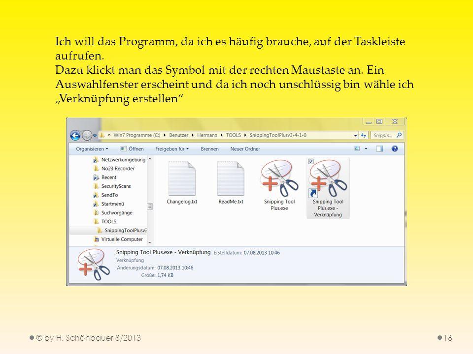 © by H. Schönbauer 8/201316 Ich will das Programm, da ich es häufig brauche, auf der Taskleiste aufrufen. Dazu klickt man das Symbol mit der rechten M