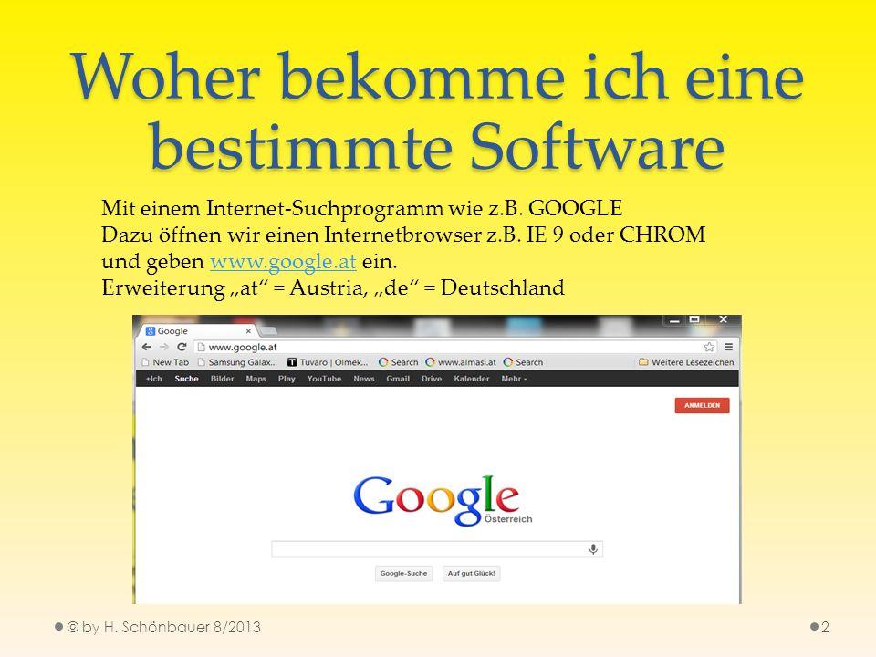 Woher bekomme ich eine bestimmte Software Mit einem Internet-Suchprogramm wie z.B. GOOGLE Dazu öffnen wir einen Internetbrowser z.B. IE 9 oder CHROM u