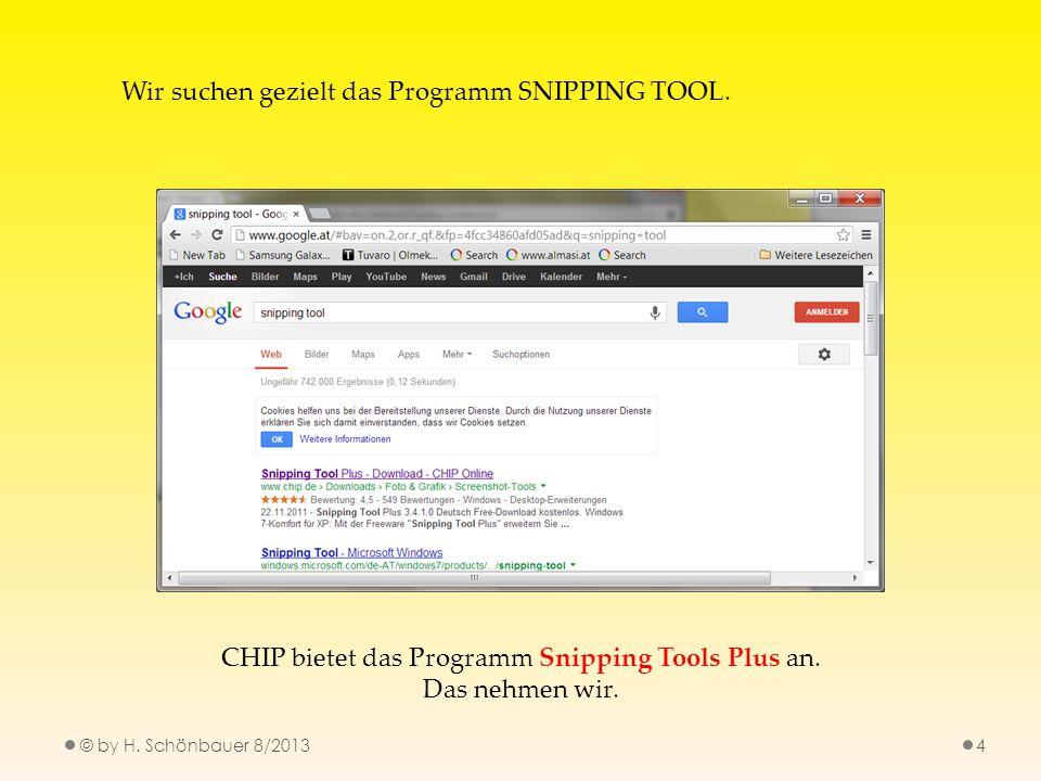 © by H. Schönbauer 8/20134 Wir suchen gezielt das Programm SNIPPING TOOL. CHIP bietet das Programm Snipping Tools Plus an. Das nehmen wir.