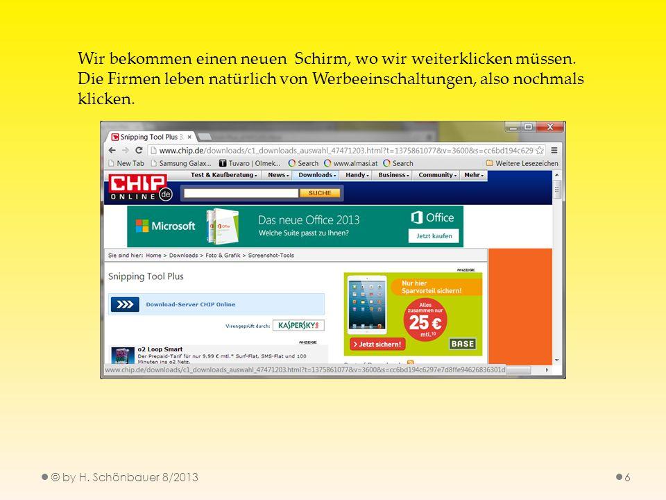 © by H. Schönbauer 8/20136 Wir bekommen einen neuen Schirm, wo wir weiterklicken müssen. Die Firmen leben natürlich von Werbeeinschaltungen, also noch