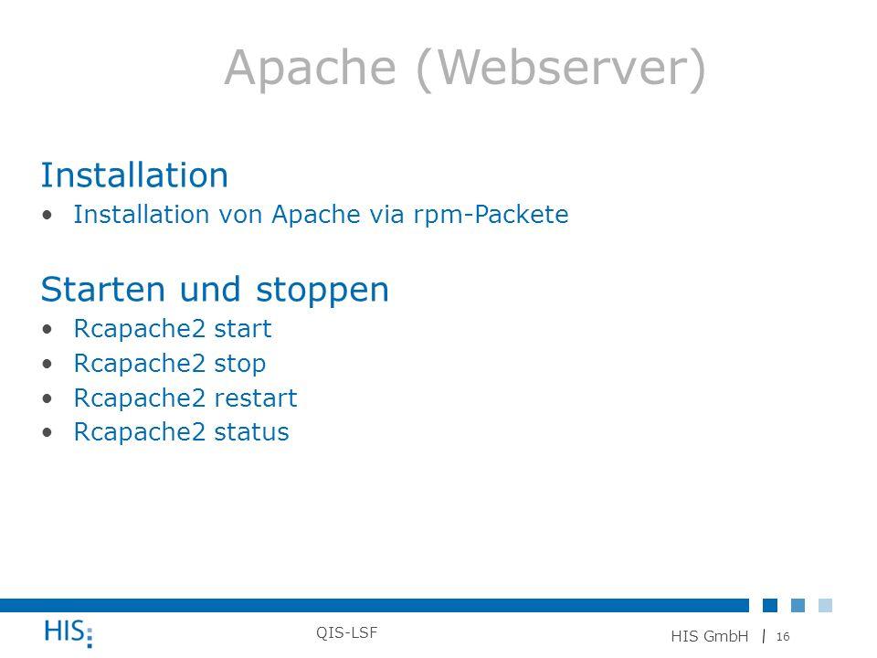 16 HIS GmbH QIS-LSF Installation Installation von Apache via rpm-Packete Starten und stoppen Rcapache2 start Rcapache2 stop Rcapache2 restart Rcapache