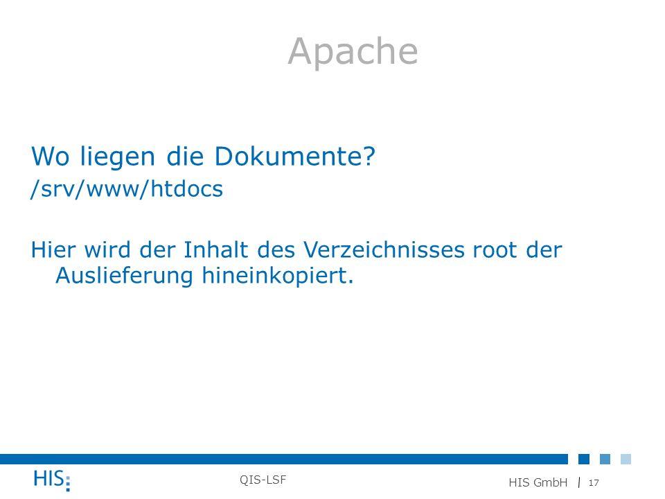 17 HIS GmbH QIS-LSF Wo liegen die Dokumente? /srv/www/htdocs Hier wird der Inhalt des Verzeichnisses root der Auslieferung hineinkopiert. Apache