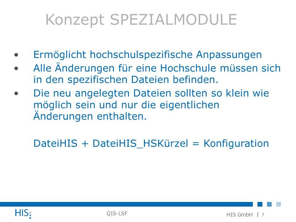 7 HIS GmbH QIS-LSF Ermöglicht hochschulspezifische Anpassungen Alle Änderungen für eine Hochschule müssen sich in den spezifischen Dateien befinden. D
