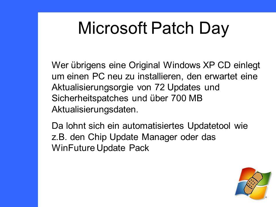 Microsoft Patch Day Wer übrigens eine Original Windows XP CD einlegt um einen PC neu zu installieren, den erwartet eine Aktualisierungsorgie von 72 Updates und Sicherheitspatches und über 700 MB Aktualisierungsdaten.