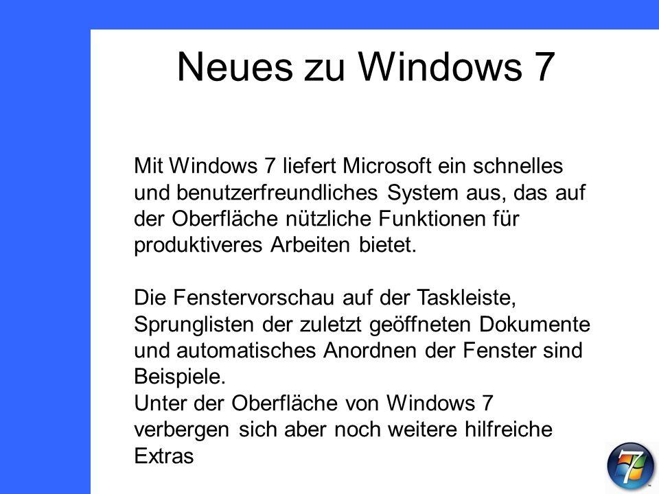 Neues zu Windows 7 Mit Windows 7 liefert Microsoft ein schnelles und benutzerfreundliches System aus, das auf der Oberfläche nützliche Funktionen für produktiveres Arbeiten bietet.