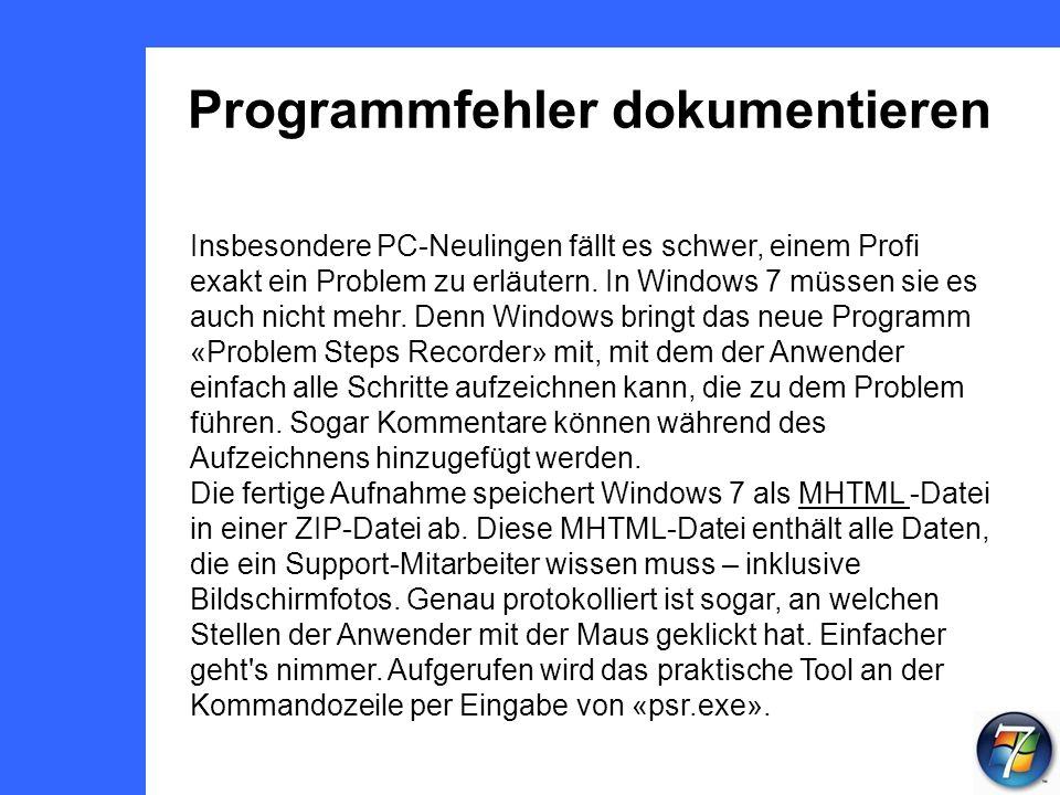 Programmfehler dokumentieren Insbesondere PC-Neulingen fällt es schwer, einem Profi exakt ein Problem zu erläutern.