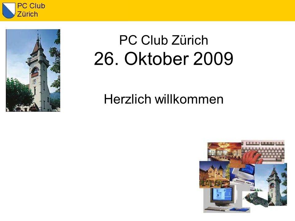 PC Club Zürich 26. Oktober 2009 Herzlich willkommen