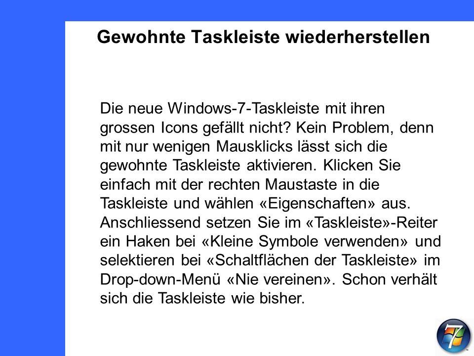 Gewohnte Taskleiste wiederherstellen Die neue Windows-7-Taskleiste mit ihren grossen Icons gefällt nicht.