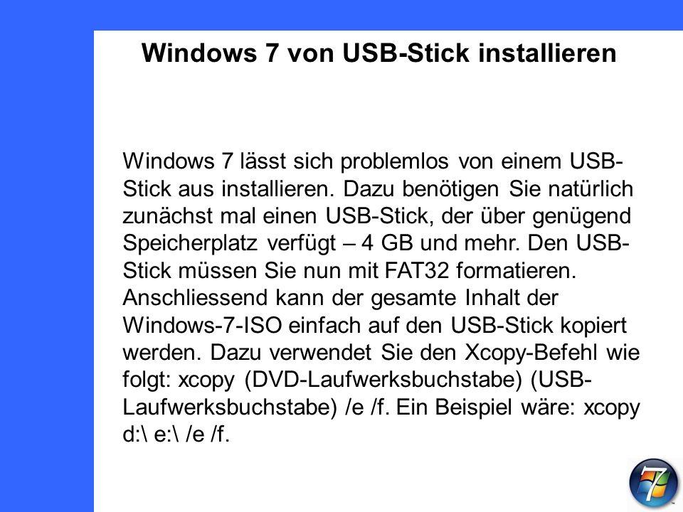 Windows 7 von USB-Stick installieren Windows 7 lässt sich problemlos von einem USB- Stick aus installieren.