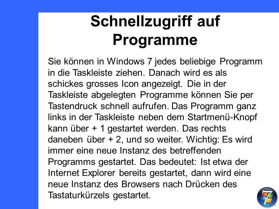 Schnellzugriff auf Programme Sie können in Windows 7 jedes beliebige Programm in die Taskleiste ziehen.