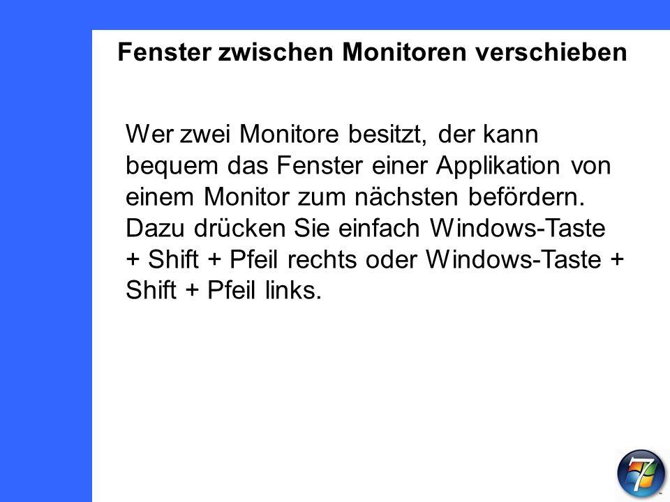 Fenster zwischen Monitoren verschieben Wer zwei Monitore besitzt, der kann bequem das Fenster einer Applikation von einem Monitor zum nächsten befördern.