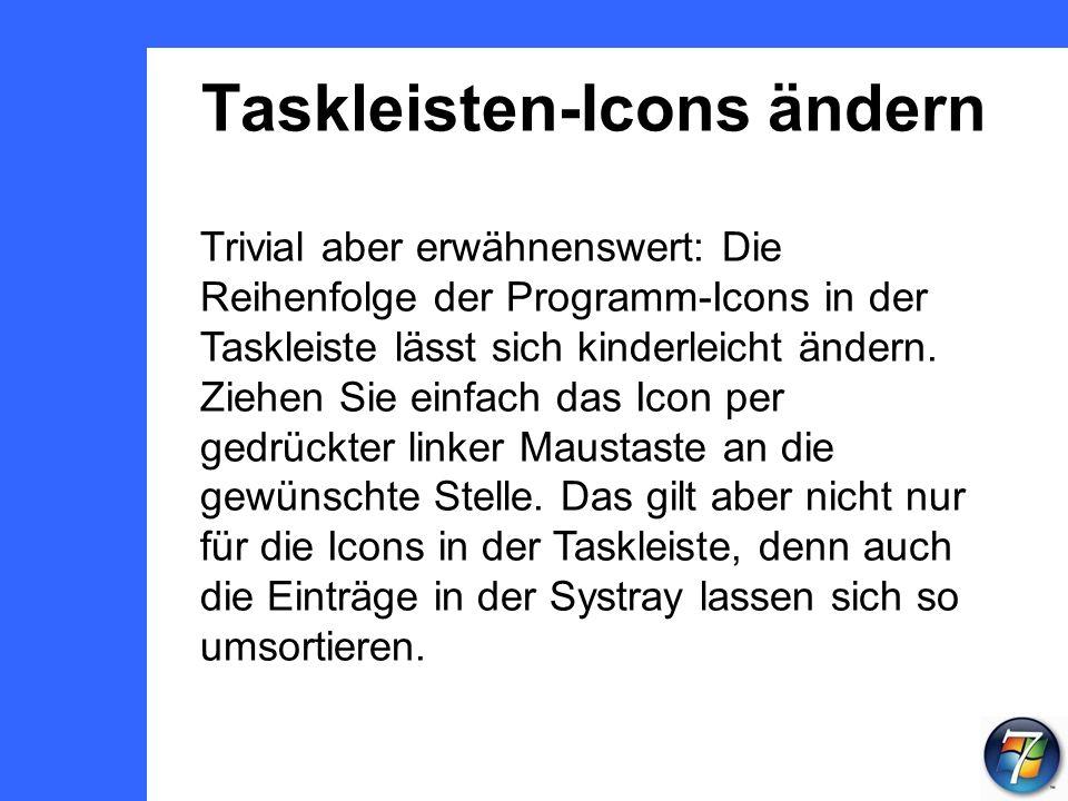 Taskleisten-Icons ändern Trivial aber erwähnenswert: Die Reihenfolge der Programm-Icons in der Taskleiste lässt sich kinderleicht ändern.