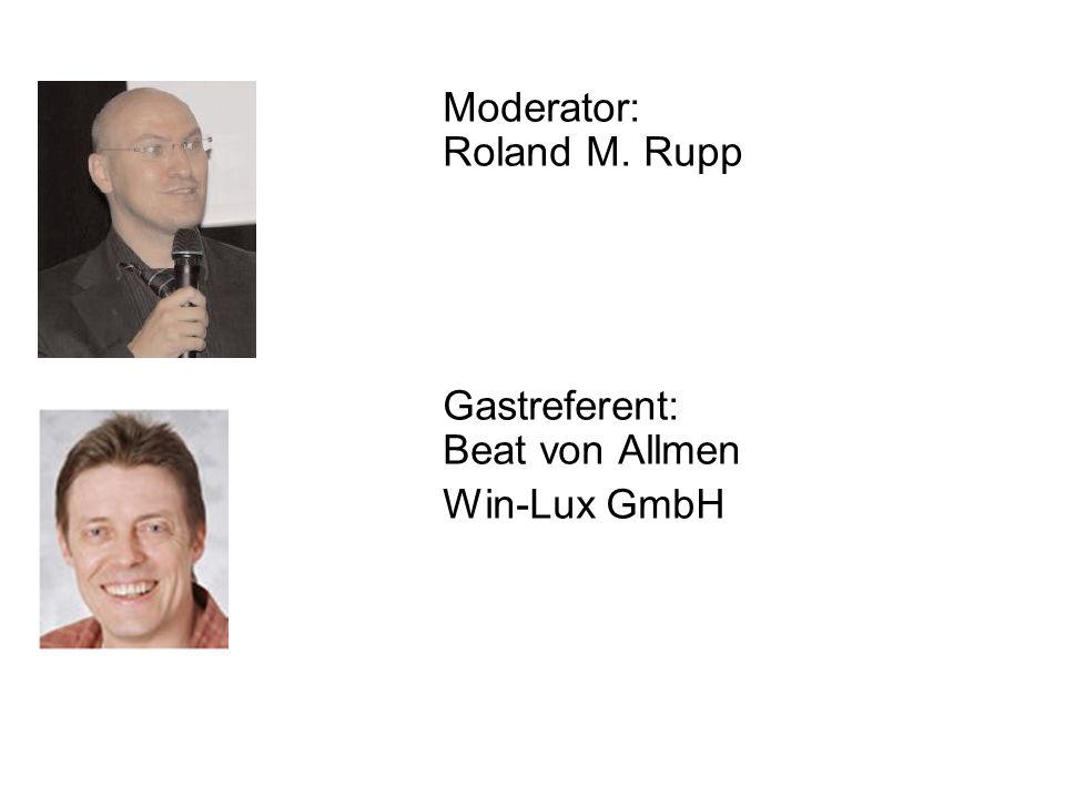 Moderator: Roland M. Rupp Gastreferent: Beat von Allmen Win-Lux GmbH