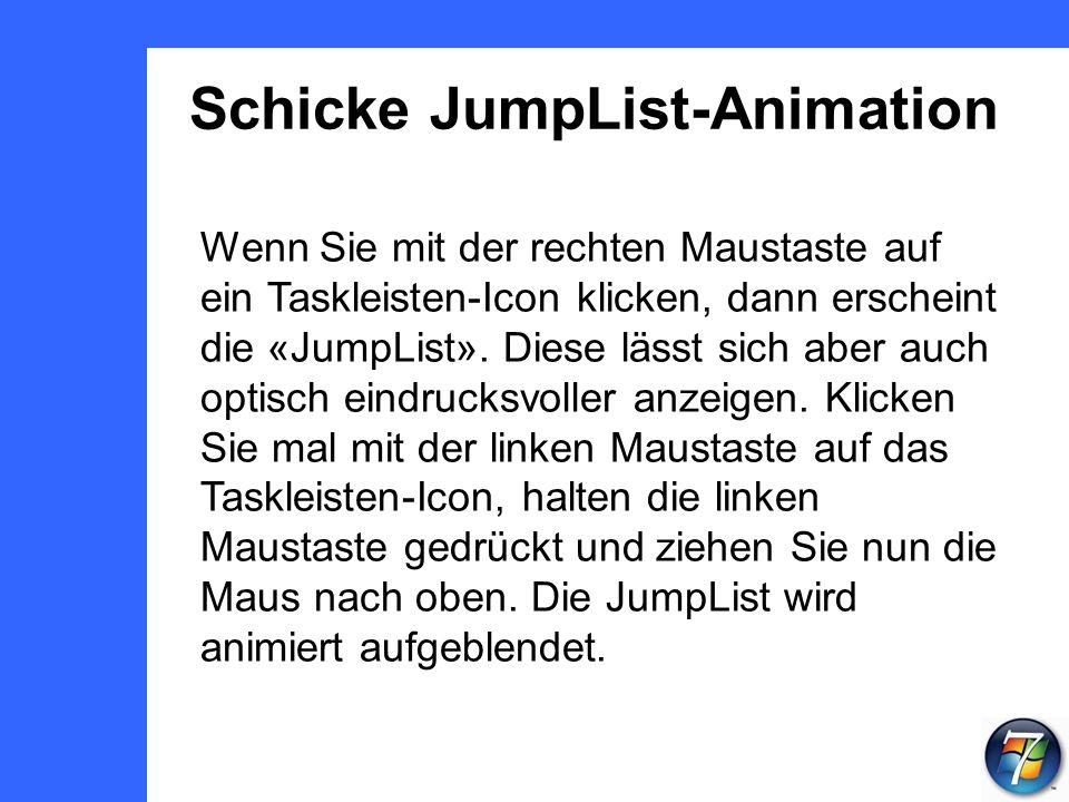 Schicke JumpList-Animation Wenn Sie mit der rechten Maustaste auf ein Taskleisten-Icon klicken, dann erscheint die «JumpList».