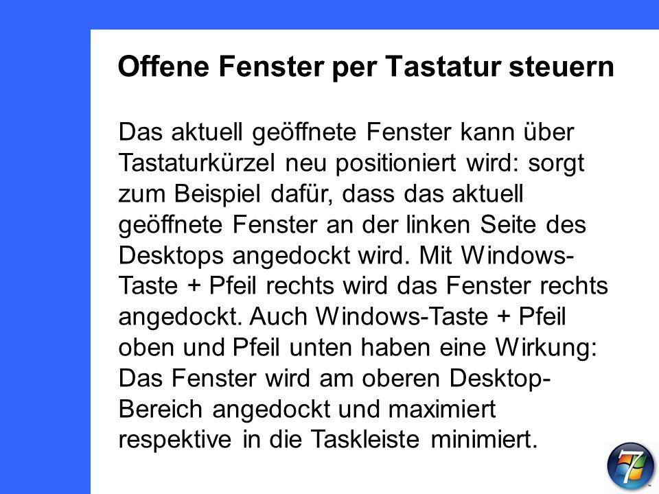 Offene Fenster per Tastatur steuern Das aktuell geöffnete Fenster kann über Tastaturkürzel neu positioniert wird: sorgt zum Beispiel dafür, dass das aktuell geöffnete Fenster an der linken Seite des Desktops angedockt wird.