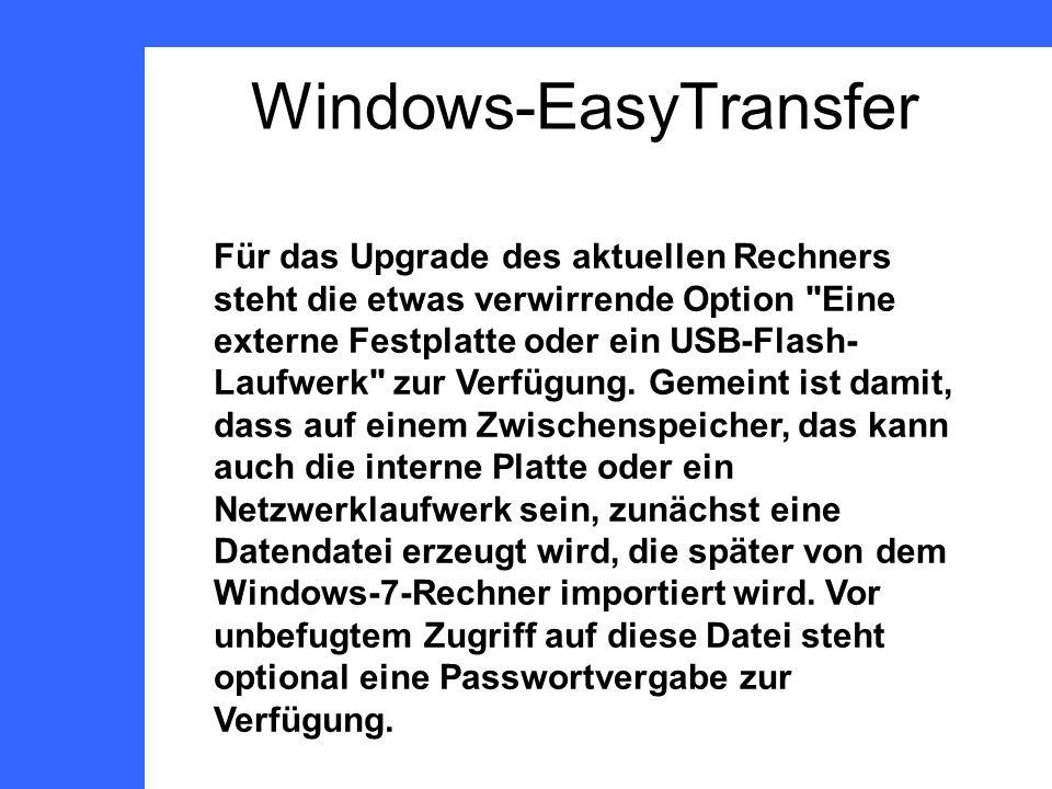 Windows-EasyTransfer Für das Upgrade des aktuellen Rechners steht die etwas verwirrende Option Eine externe Festplatte oder ein USB-Flash- Laufwerk zur Verfügung.