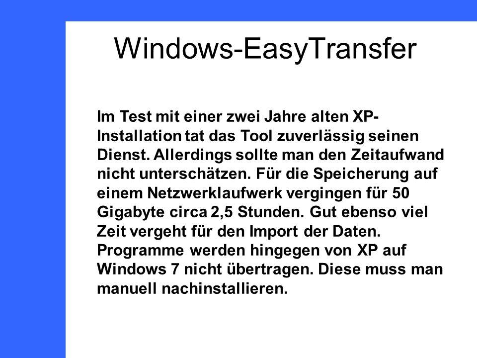 Windows-EasyTransfer Im Test mit einer zwei Jahre alten XP- Installation tat das Tool zuverlässig seinen Dienst.