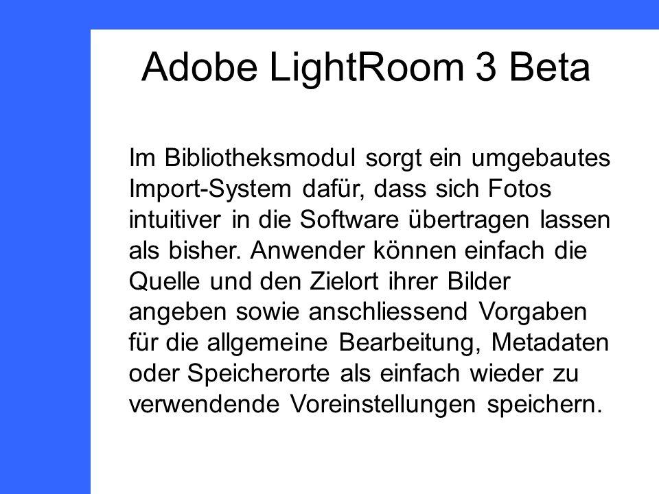 Adobe LightRoom 3 Beta Im Bibliotheksmodul sorgt ein umgebautes Import-System dafür, dass sich Fotos intuitiver in die Software übertragen lassen als bisher.