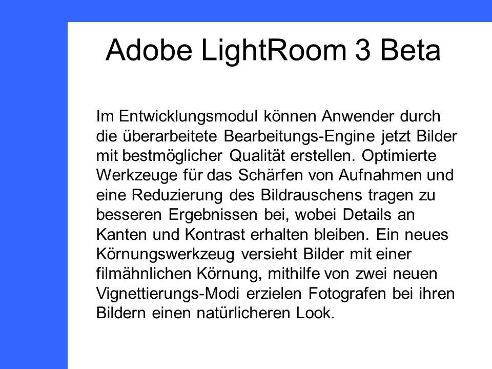 Adobe LightRoom 3 Beta Im Entwicklungsmodul können Anwender durch die überarbeitete Bearbeitungs-Engine jetzt Bilder mit bestmöglicher Qualität erstellen.