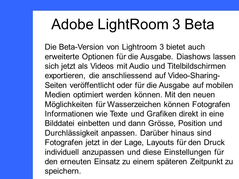 Adobe LightRoom 3 Beta Die Beta-Version von Lightroom 3 bietet auch erweiterte Optionen für die Ausgabe.