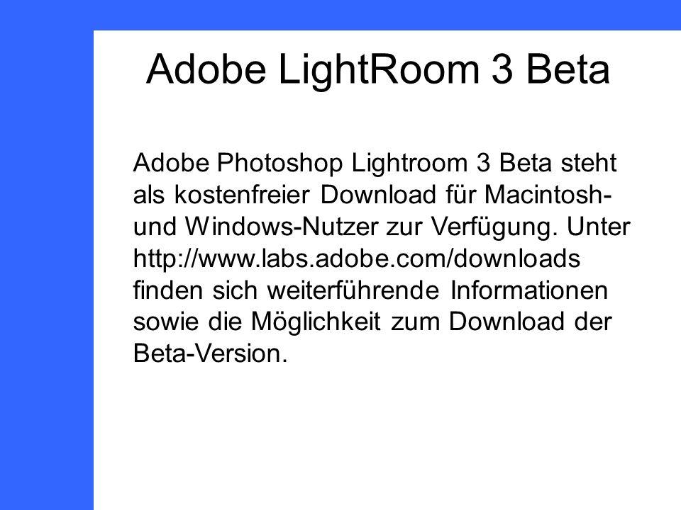 Adobe LightRoom 3 Beta Adobe Photoshop Lightroom 3 Beta steht als kostenfreier Download für Macintosh- und Windows-Nutzer zur Verfügung.
