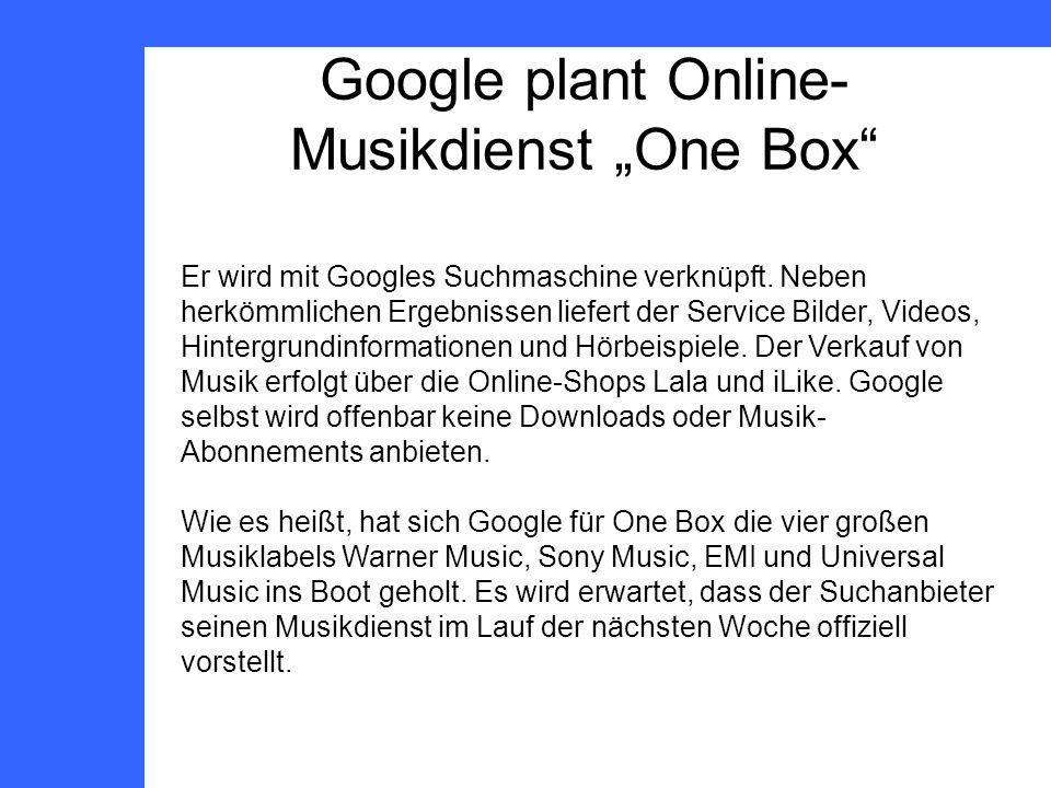 Google plant Online- Musikdienst One Box Er wird mit Googles Suchmaschine verknüpft.