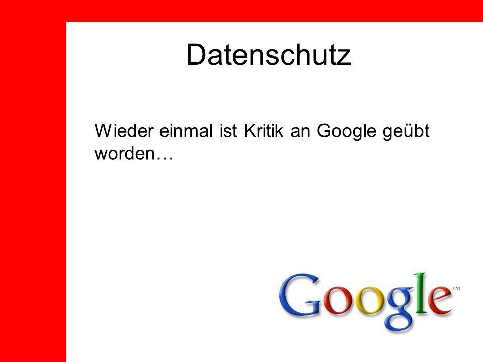 Datenschutz Wieder einmal ist Kritik an Google geübt worden…