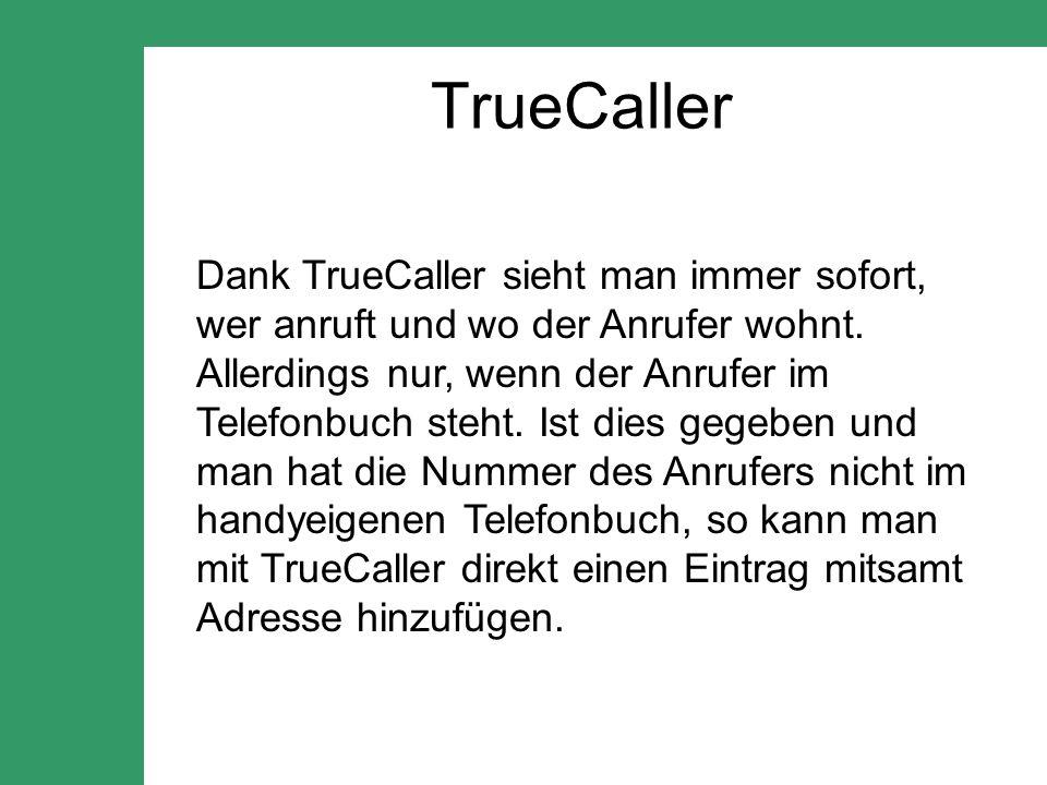 TrueCaller Dank TrueCaller sieht man immer sofort, wer anruft und wo der Anrufer wohnt.