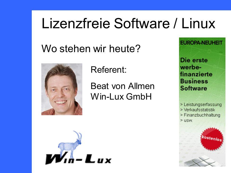 Lizenzfreie Software / Linux Wo stehen wir heute Referent: Beat von Allmen Win-Lux GmbH