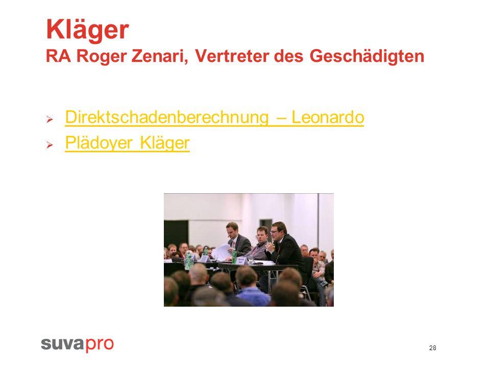 28 Kläger RA Roger Zenari, Vertreter des Geschädigten Direktschadenberechnung – Leonardo Plädoyer Kläger Plädoyer Kläger