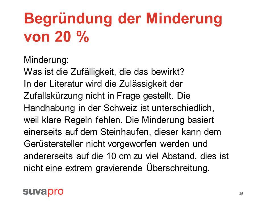 35 Begründung der Minderung von 20 % Minderung: Was ist die Zufälligkeit, die das bewirkt? In der Literatur wird die Zulässigkeit der Zufallskürzung n