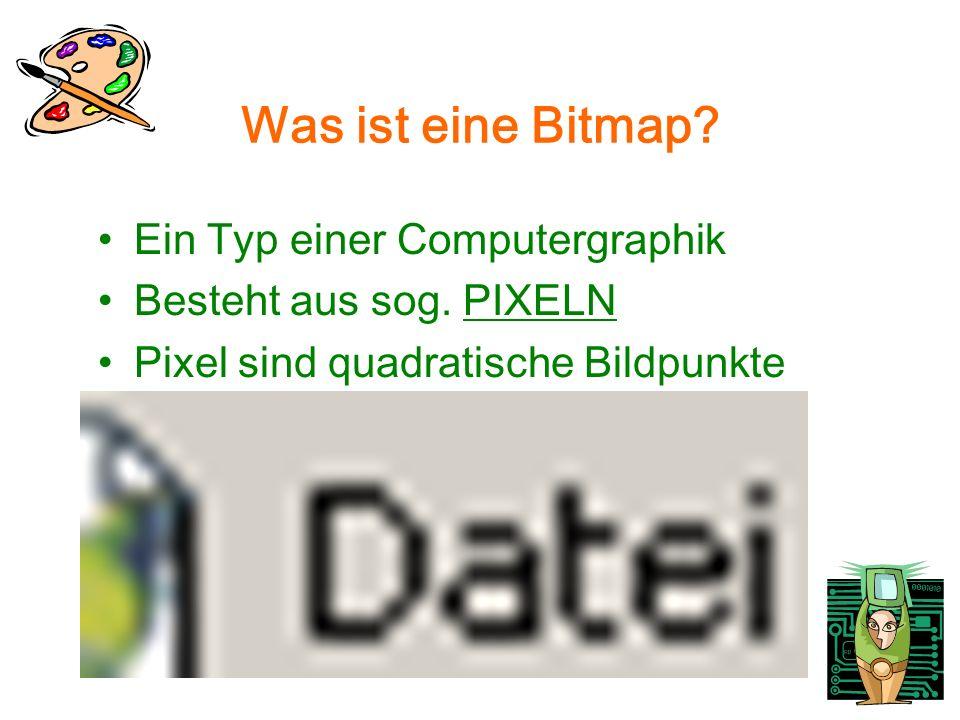 Was ist eine Bitmap. Ein Typ einer Computergraphik Besteht aus sog.