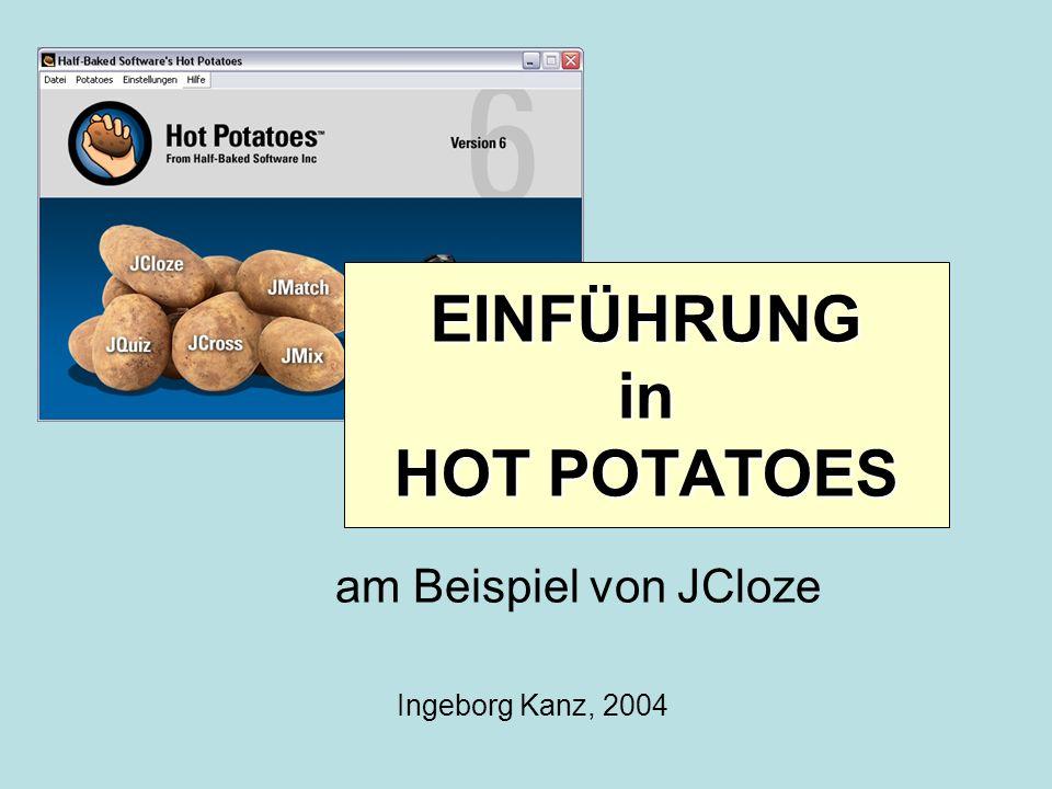 (c) 2004, Ingeborg KanzEinführung in Hot Potatoes2 Hot Potatoes starten Wir starten Hot Potatoes durch einen Klick auf die Kartoffel mit der Aufschrift JCloze Hinter jeder heißen Kartoffel verbirgt sich ein anderes Programm zum Erstellen interaktiver Übungen