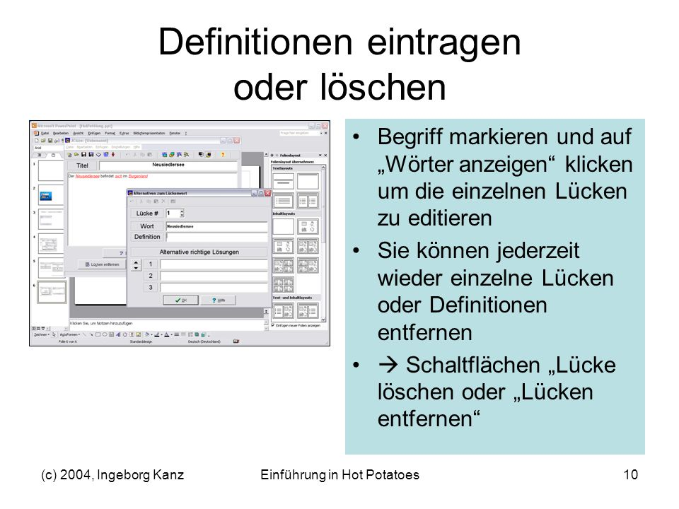(c) 2004, Ingeborg KanzEinführung in Hot Potatoes10 Definitionen eintragen oder löschen Begriff markieren und auf Wörter anzeigen klicken um die einze